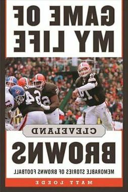 Game of My Life: Cleveland Browns Memorable Stories of Brown